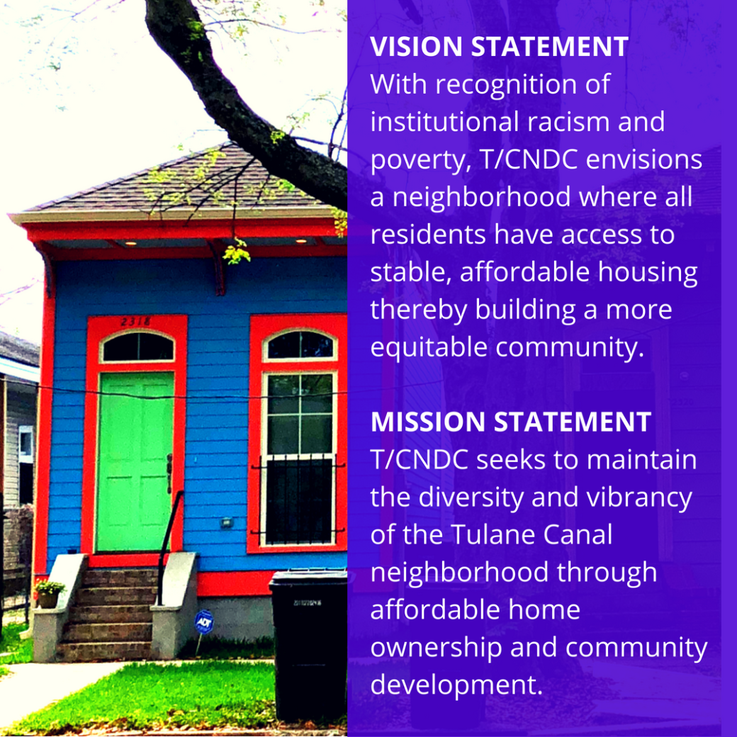VISION STATEMENTWith recognition of institutional racism and poverty, T%2FCNDC envisions a neighborhood where all residents have access to stable, affordable housing thereby building a more equitable community. (1).png